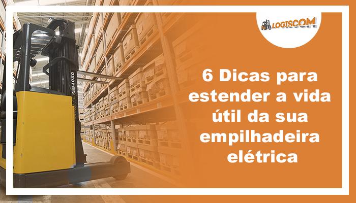 6-dicas-para-estender-a-vida-util-da-sua-empilhadeira-eletrica