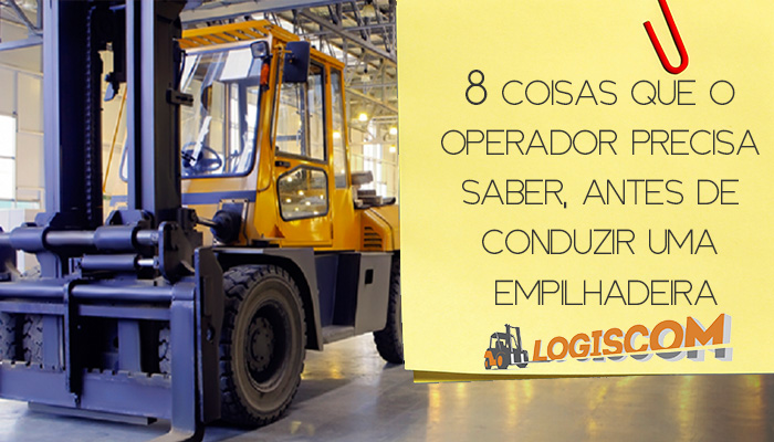 8 coisas que o operador precisa saber, antes de conduzir uma empilhadeira